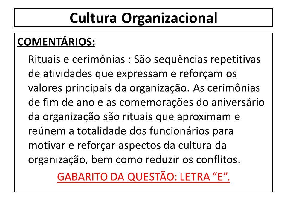 Cultura Organizacional COMENTÁRIOS: Rituais e cerimônias : São sequências repetitivas de atividades que expressam e reforçam os valores principais da