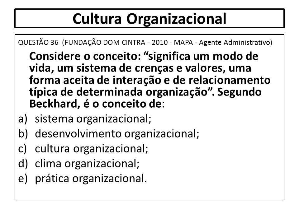 """Cultura Organizacional QUESTÃO 36 (FUNDAÇÃO DOM CINTRA - 2010 - MAPA - Agente Administrativo) Considere o conceito: """"significa um modo de vida, um sis"""