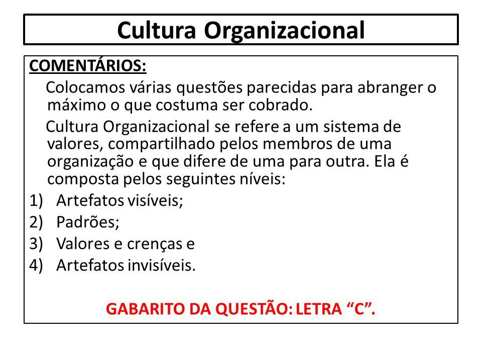 Cultura Organizacional COMENTÁRIOS: Colocamos várias questões parecidas para abranger o máximo o que costuma ser cobrado. Cultura Organizacional se re