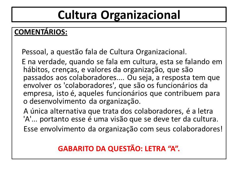 Cultura Organizacional COMENTÁRIOS: Pessoal, a questão fala de Cultura Organizacional. E na verdade, quando se fala em cultura, esta se falando em háb
