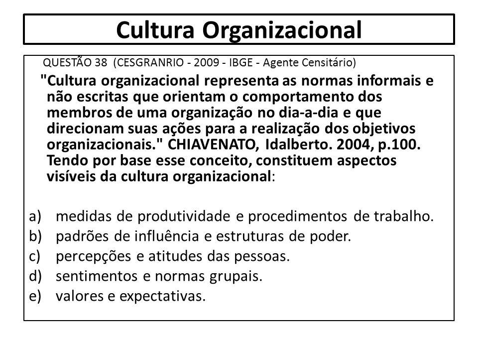 Cultura Organizacional QUESTÃO 38 (CESGRANRIO - 2009 - IBGE - Agente Censitário)
