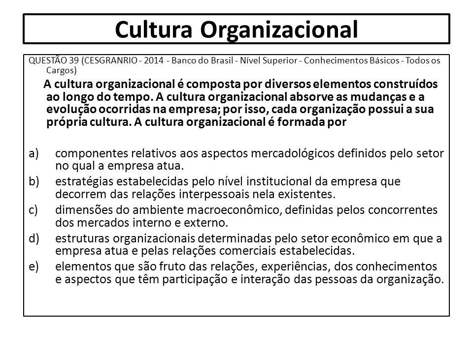 Cultura Organizacional QUESTÃO 39 (CESGRANRIO - 2014 - Banco do Brasil - Nível Superior - Conhecimentos Básicos - Todos os Cargos) A cultura organizac