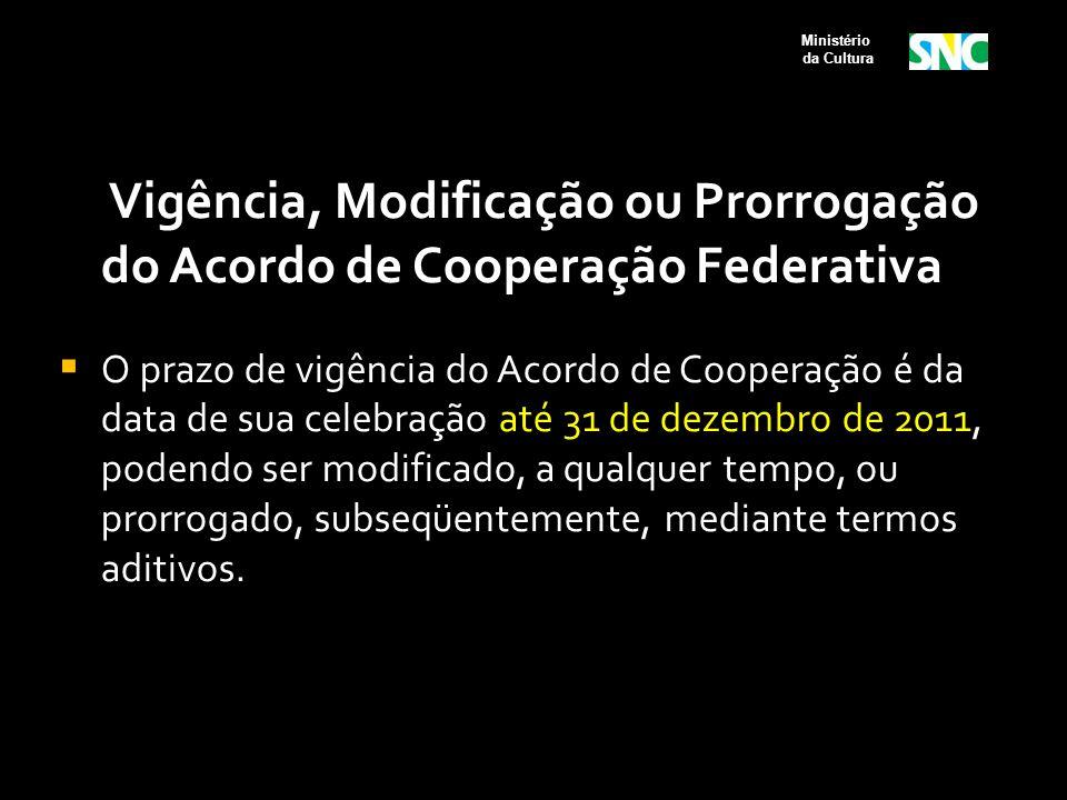 Vigência, Modificação ou Prorrogação do Acordo de Cooperação Federativa  O prazo de vigência do Acordo de Cooperação é da data de sua celebração até