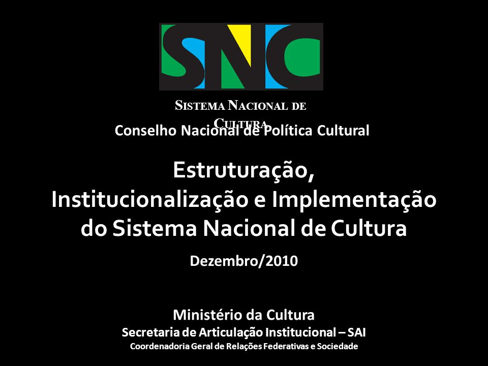 2.1 Processo de Construção do SNC 2007 a 2010  Realização dos Seminários do SNC (26 em 24 Estados), com a participação de 4.577 gestores e conselheiros de cultura de 2.323 municípios (2009) ;  Criação do blog do SNC (2009);  Realização da II Conferência Nacional de Cultura, antecedida de Conferências de Cultura em 3.216 Municípios, nos 26 Estados e no Distrito Federal (2009/2010);  Elaboração do Programa de Formação de Gestores Culturais e realização, na Bahia, do Curso Piloto de Gestão Cultural do SNC (2009/2010); Ministério da Cultura