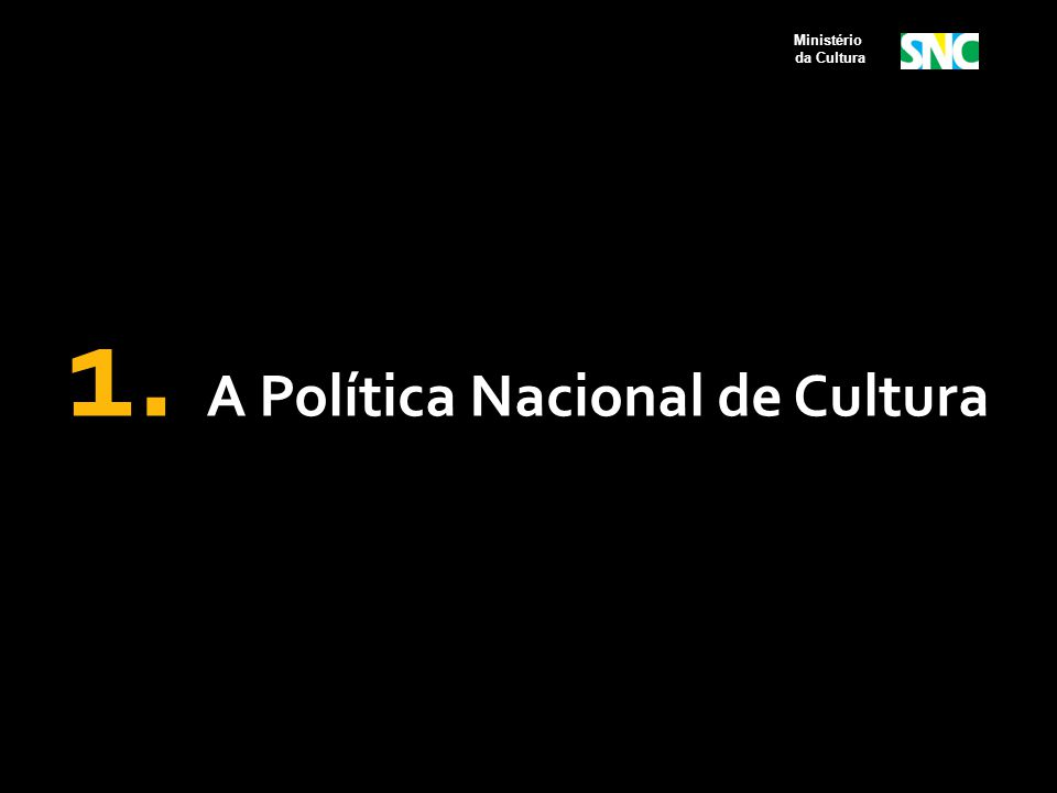 Obrigações do Ministério da Cultura  Coordenar e desenvolver o Sistema Nacional de Cultura – SNC;  Criar condições de natureza legal, administrativa, participativa e orçamentária para o desenvolvimento do Sistema Nacional de Cultura;  Apoiar a criação, a implementação e o desenvolvimento dos Sistemas Estaduais, Municipais e Distrital de Cultura;  Elaborar, em conjunto com a sociedade, institucionalizar e implementar o Plano Nacional de Cultura; Ministério da Cultura