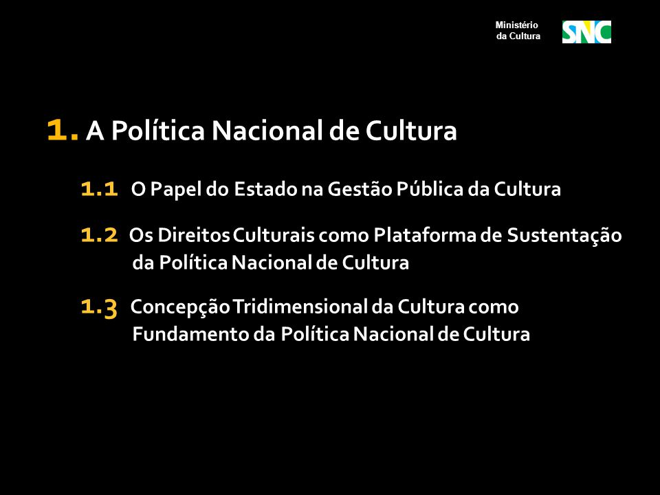 2.1 Processo de Construção do SNC 2007 a 2010  Envio ao Congresso Nacional do Projeto de Lei Nº 6.722/2010 que institui o Programa Nacional de Fomento e Incentivo à Cultura – Procultura (2010);  Aprovação pelo Congresso Nacional do Plano Nacional de Cultura, já em vigor na forma da Lei nº 12.343/2010 (2010);  Formulação do texto do Projeto de Lei do Sistema Nacional de Cultura e dos modelos de Projetos de Lei dos Sistemas Estaduais e Municipais de Cultura (2010);  Elaboração de Guias de Orientação do SNC - para Estados e Municípios (2010); Ministério da Cultura