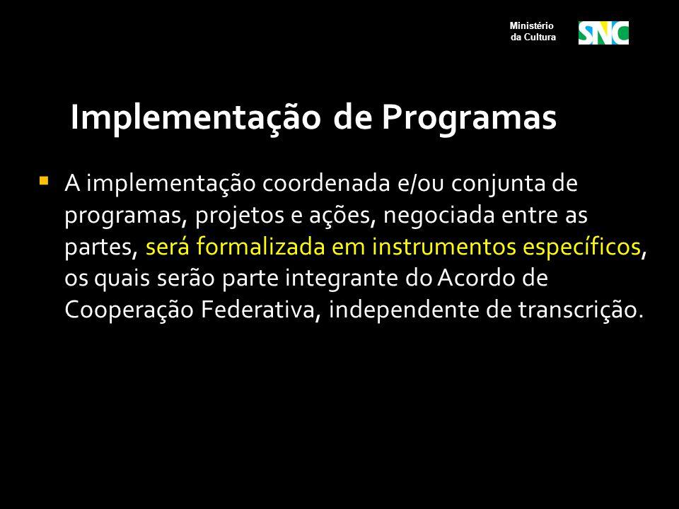 Implementação de Programas  A implementação coordenada e/ou conjunta de programas, projetos e ações, negociada entre as partes, será formalizada em i