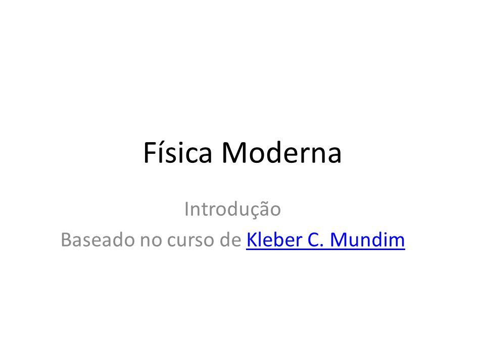 Física Moderna Introdução Baseado no curso de Kleber C. MundimKleber C. Mundim