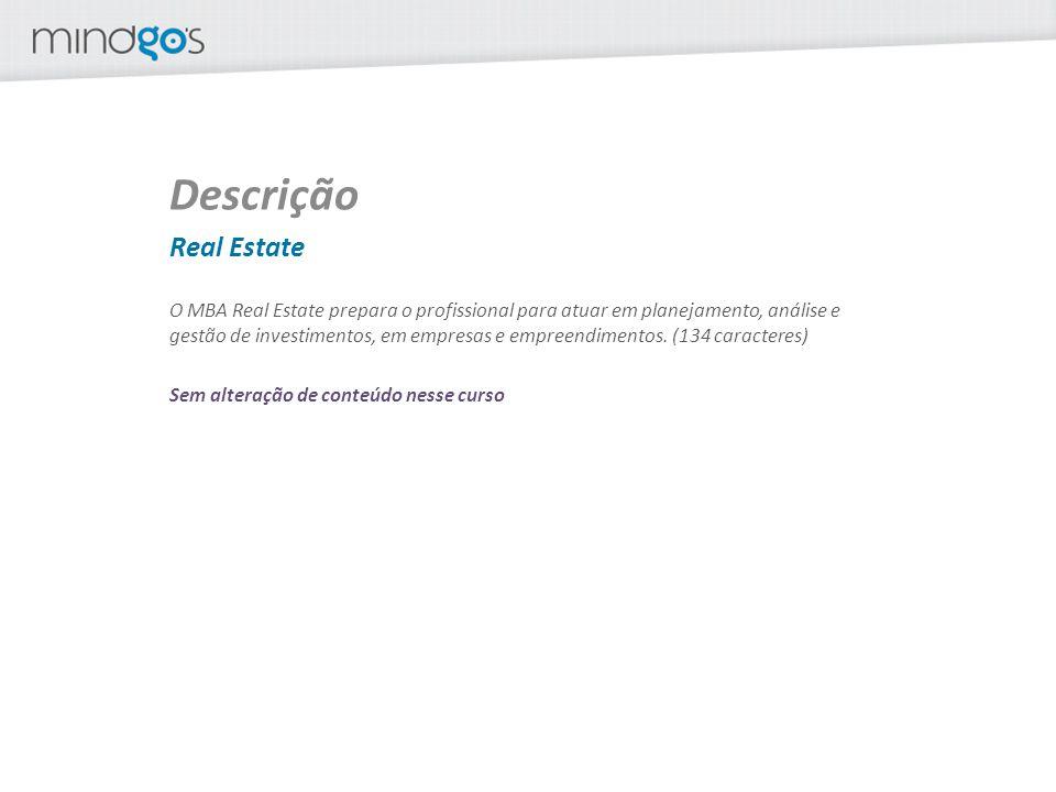 Descrição Real Estate O MBA Real Estate prepara o profissional para atuar em planejamento, análise e gestão de investimentos, em empresas e empreendimentos.