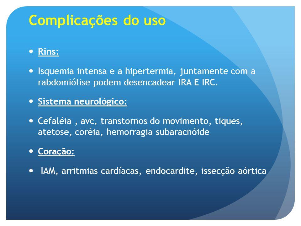 Complicações do uso Rins: Isquemia intensa e a hipertermia, juntamente com a rabdomiólise podem desencadear IRA E IRC. Sistema neurológico: Cefaléia,