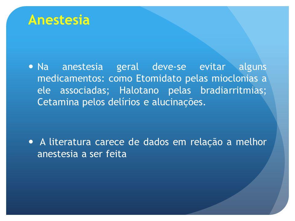 Anestesia Na anestesia geral deve-se evitar alguns medicamentos: como Etomidato pelas mioclonias a ele associadas; Halotano pelas bradiarritmias; Ceta