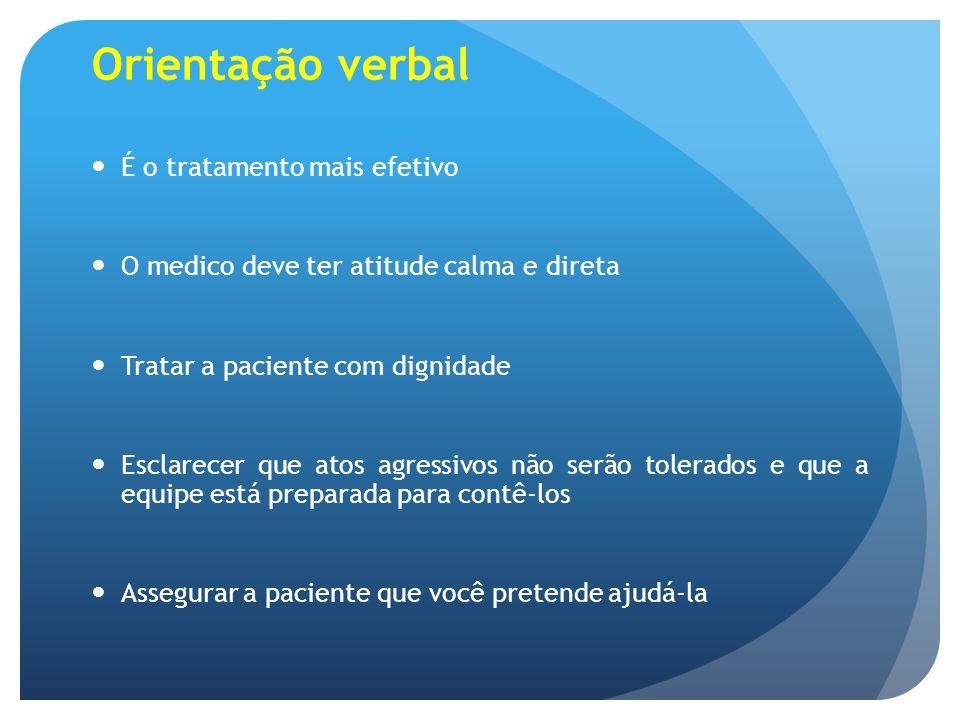 Orientação verbal É o tratamento mais efetivo O medico deve ter atitude calma e direta Tratar a paciente com dignidade Esclarecer que atos agressivos