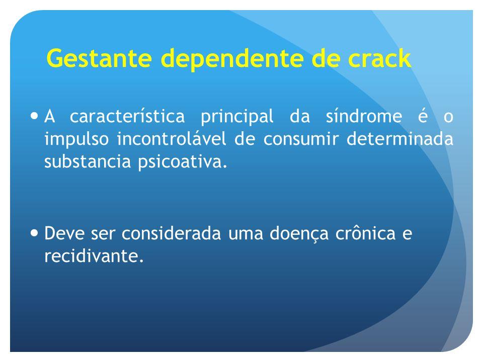 Gestante dependente de crack A característica principal da síndrome é o impulso incontrolável de consumir determinada substancia psicoativa. Deve ser