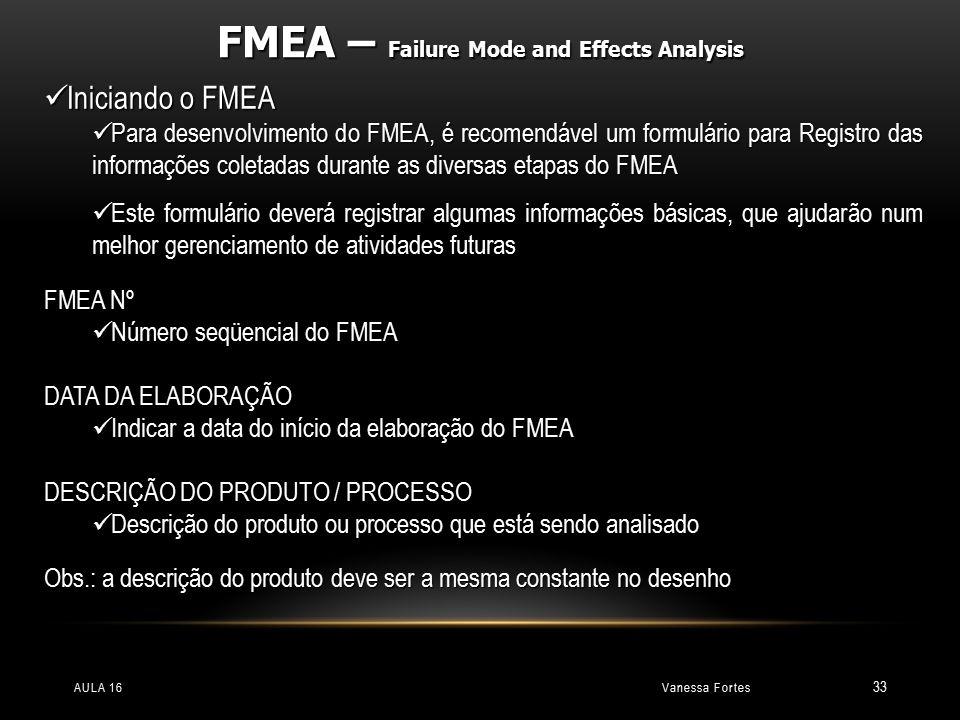 Vanessa FortesAULA 16 33 Iniciando o FMEA Iniciando o FMEA Para desenvolvimento do FMEA, é recomendável um formulário para Registro das informações co