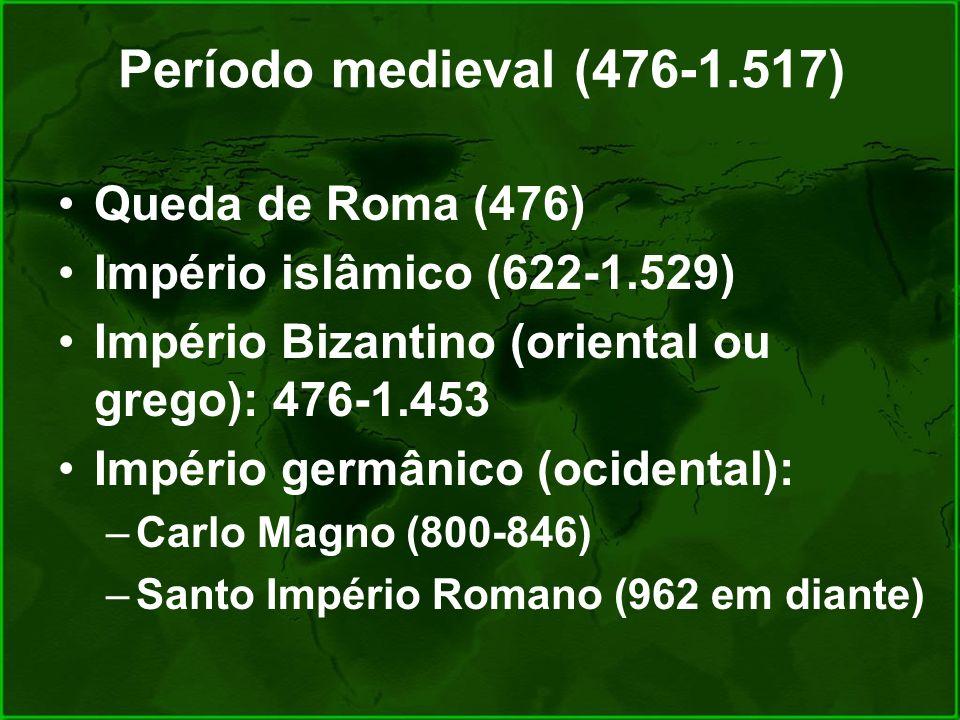 Período medieval (476-1.517) Queda de Roma (476) Império islâmico (622-1.529) Império Bizantino (oriental ou grego): 476-1.453 Império germânico (ocid
