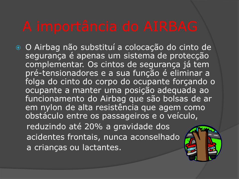 A importância do AIRBAG  O Airbag não substituí a colocação do cinto de segurança é apenas um sistema de protecção complementar.