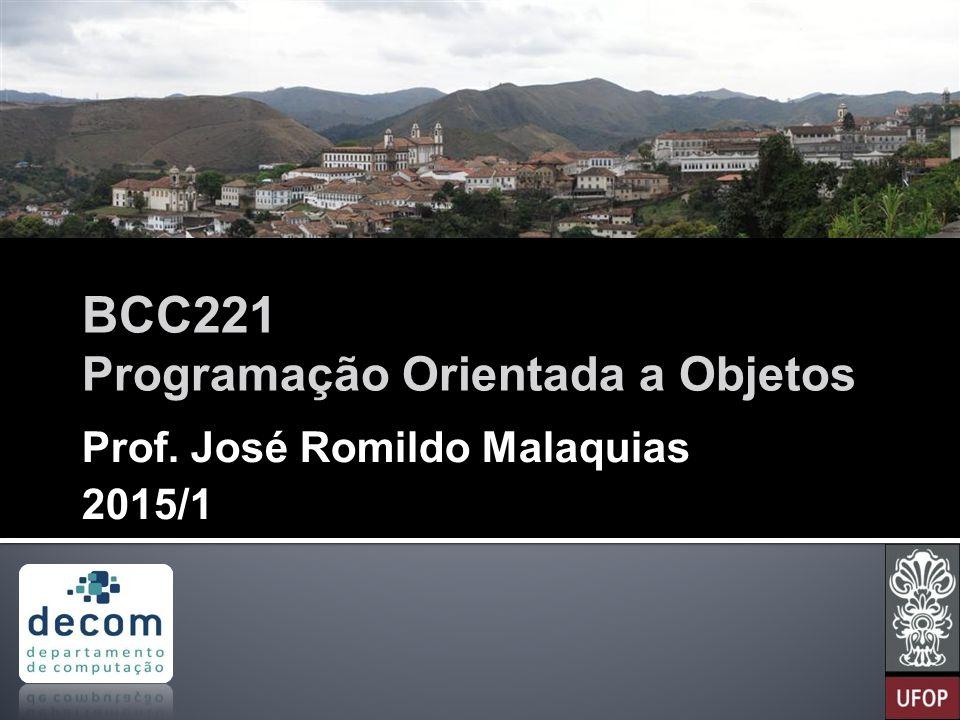 BCC221 Programação Orientada a Objetos Prof. José Romildo Malaquias 2015/1