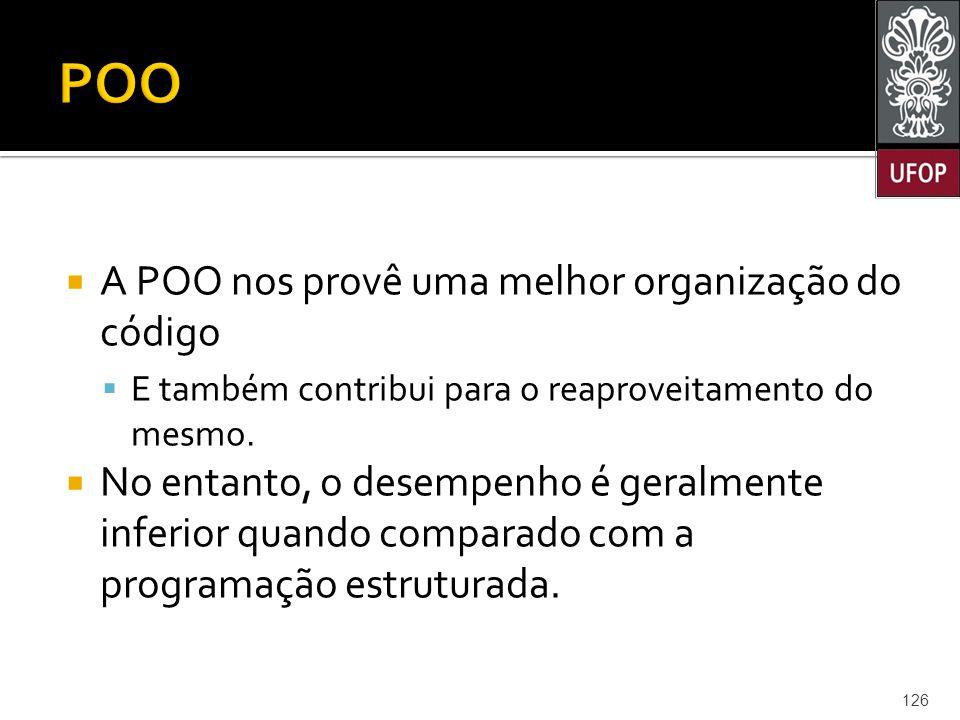  A POO nos provê uma melhor organização do código  E também contribui para o reaproveitamento do mesmo.