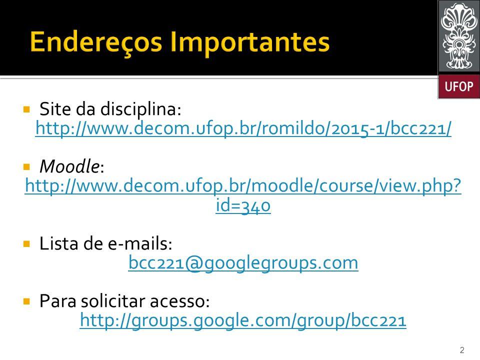  Site da disciplina: http://www.decom.ufop.br/romildo/2015-1/bcc221/  Moodle: http://www.decom.ufop.br/moodle/course/view.php.