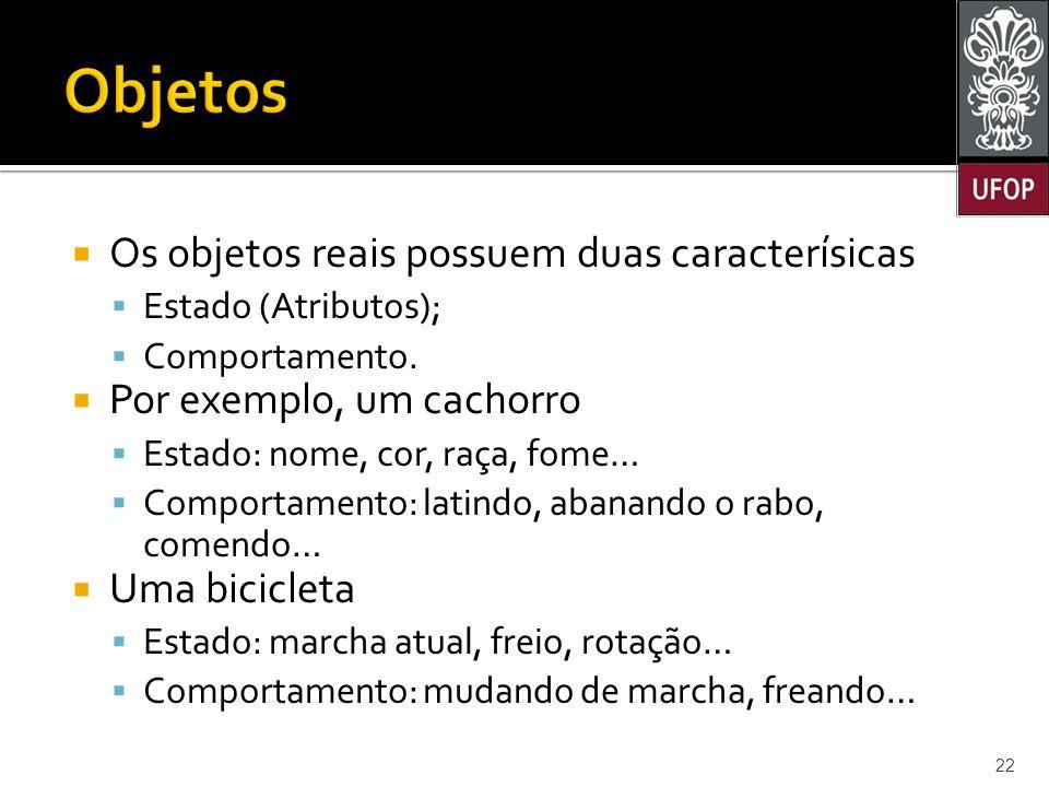  Os objetos reais possuem duas caracterísicas  Estado (Atributos);  Comportamento.