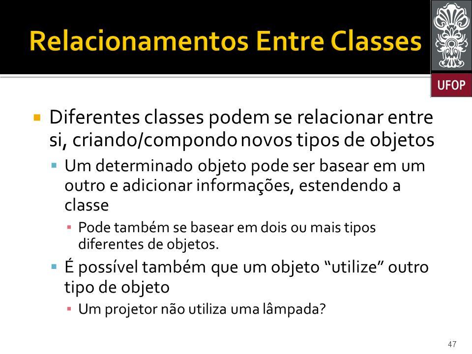  Diferentes classes podem se relacionar entre si, criando/compondo novos tipos de objetos  Um determinado objeto pode ser basear em um outro e adicionar informações, estendendo a classe ▪ Pode também se basear em dois ou mais tipos diferentes de objetos.