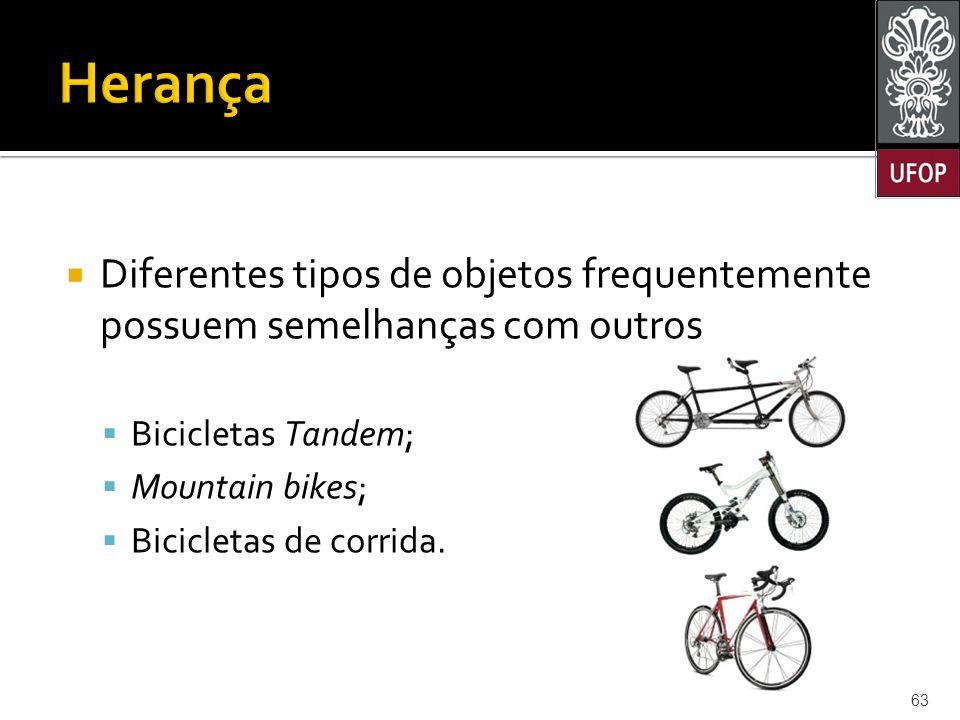  Diferentes tipos de objetos frequentemente possuem semelhanças com outros  Bicicletas Tandem;  Mountain bikes;  Bicicletas de corrida.