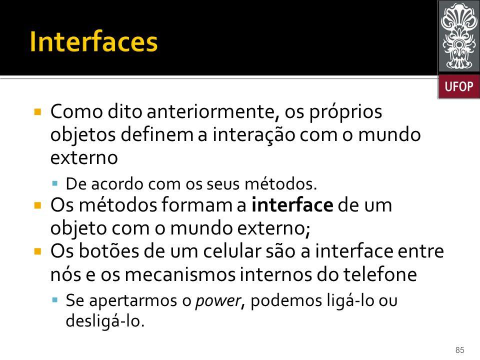  Como dito anteriormente, os próprios objetos definem a interação com o mundo externo  De acordo com os seus métodos.