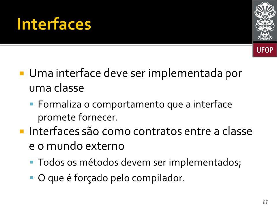  Uma interface deve ser implementada por uma classe  Formaliza o comportamento que a interface promete fornecer.