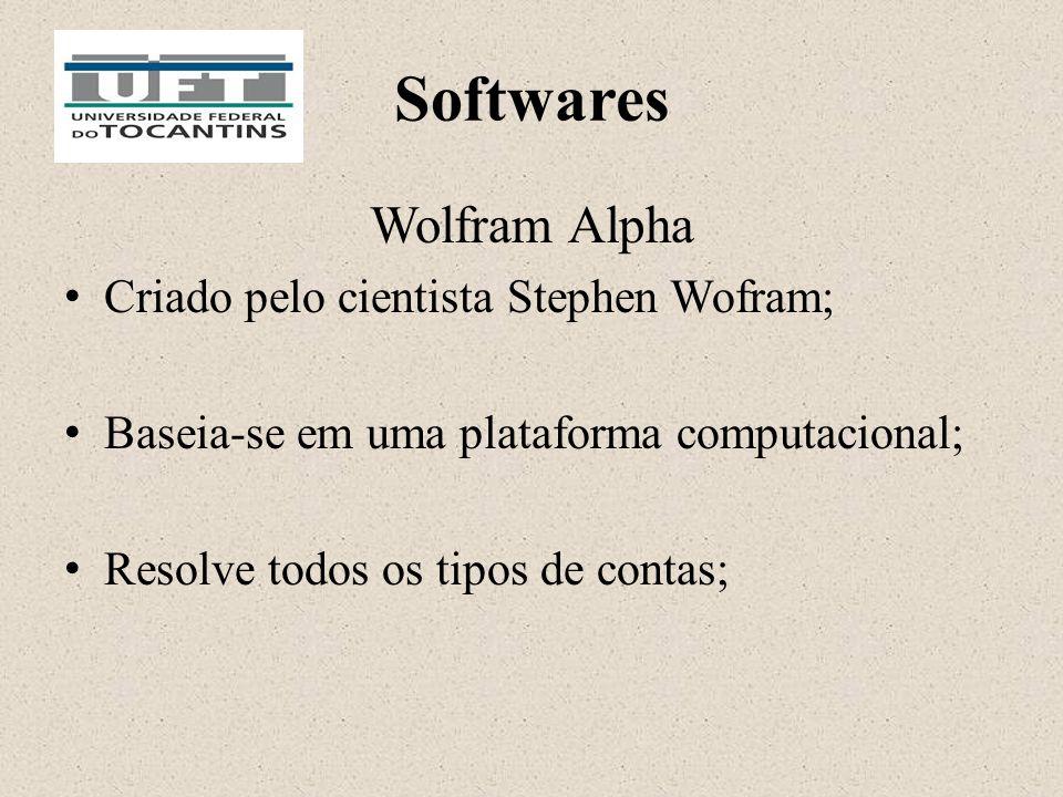 Softwares Wolfram Alpha Criado pelo cientista Stephen Wofram; Baseia-se em uma plataforma computacional; Resolve todos os tipos de contas;