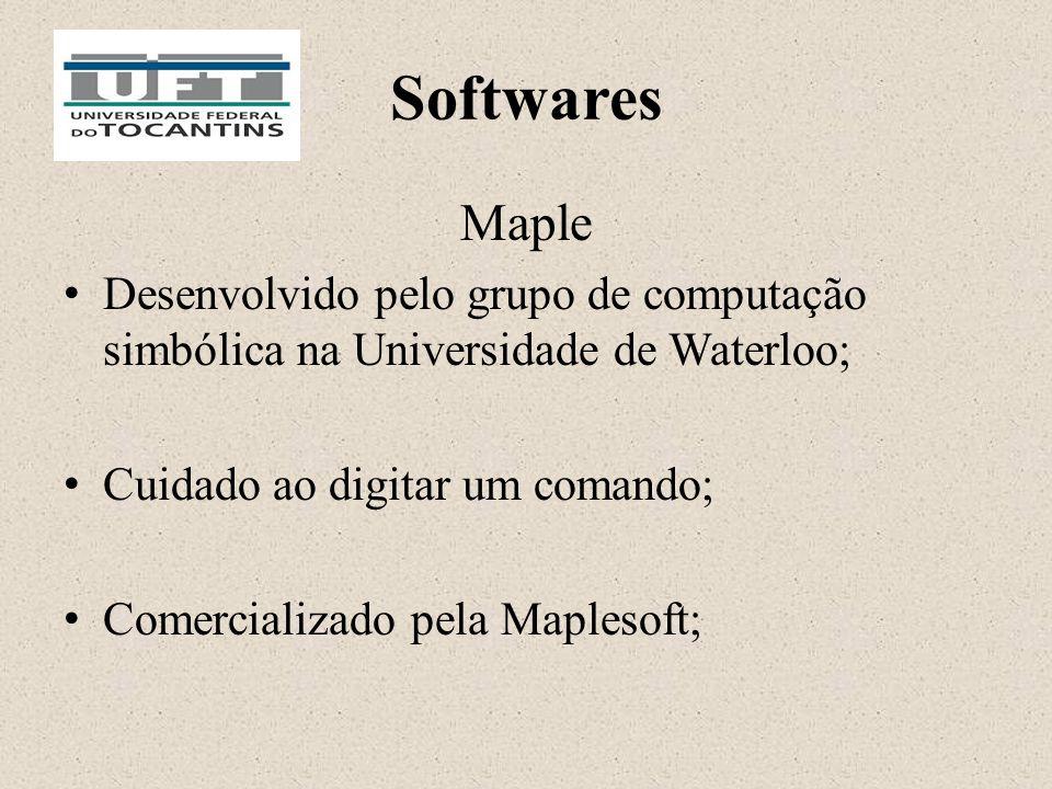 Softwares Maple Desenvolvido pelo grupo de computação simbólica na Universidade de Waterloo; Cuidado ao digitar um comando; Comercializado pela Maplesoft;