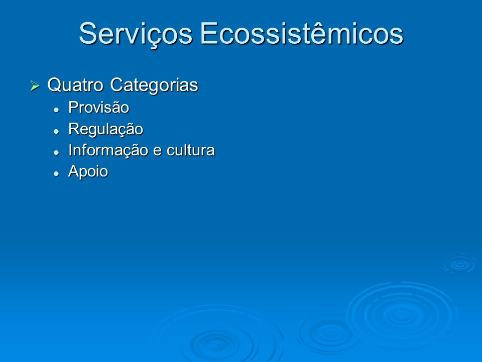 Serviços Ecossistêmicos  Quatro Categorias Provisão Provisão Regulação Regulação Informação e cultura Informação e cultura Apoio Apoio