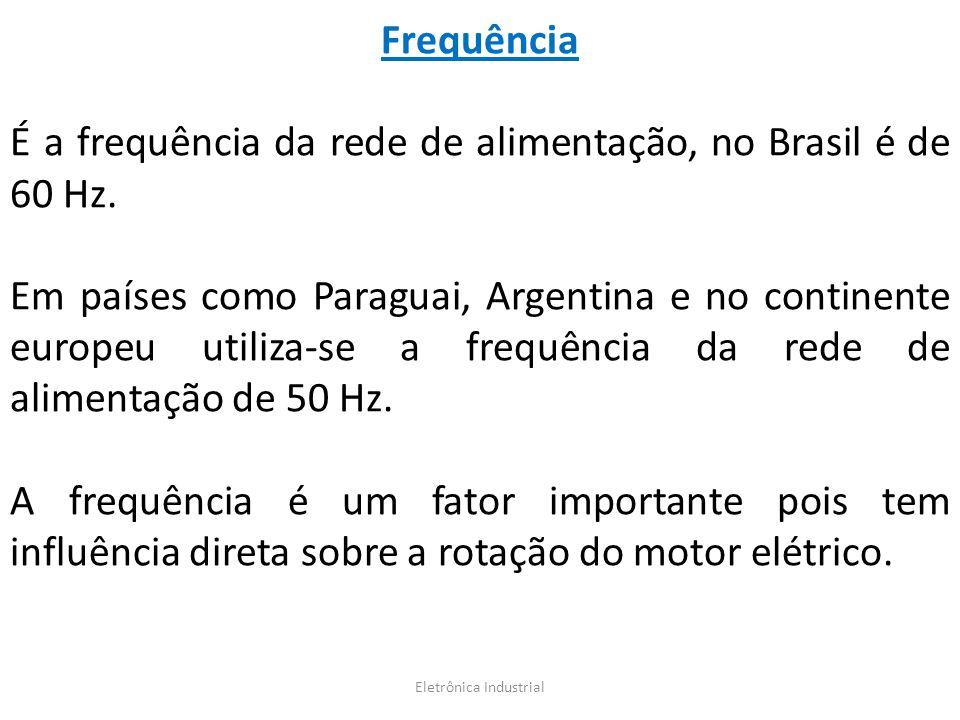 Frequência É a frequência da rede de alimentação, no Brasil é de 60 Hz. Em países como Paraguai, Argentina e no continente europeu utiliza-se a frequê