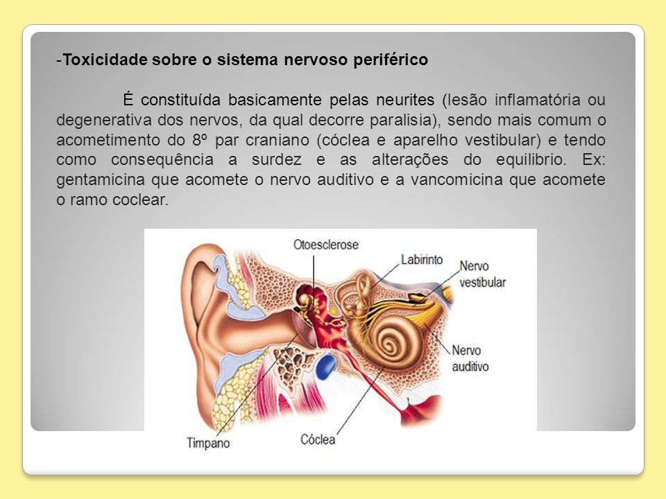 -Toxicidade sobre o sistema nervoso periférico É constituída basicamente pelas neurites (lesão inflamatória ou degenerativa dos nervos, da qual decorr