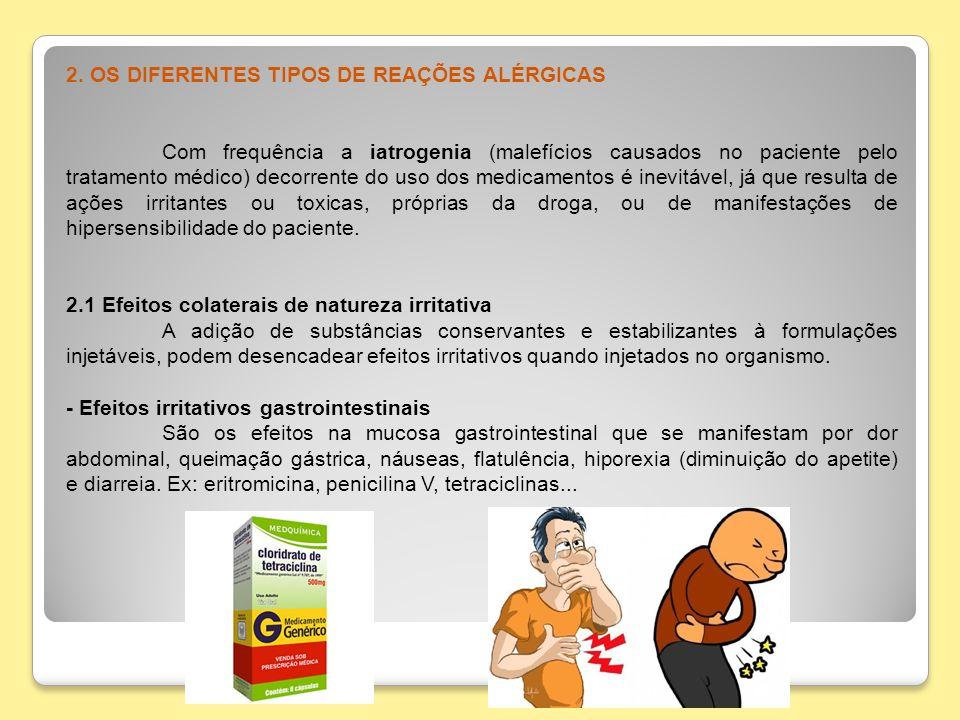 2. OS DIFERENTES TIPOS DE REAÇÕES ALÉRGICAS Com frequência a iatrogenia (malefícios causados no paciente pelo tratamento médico) decorrente do uso dos