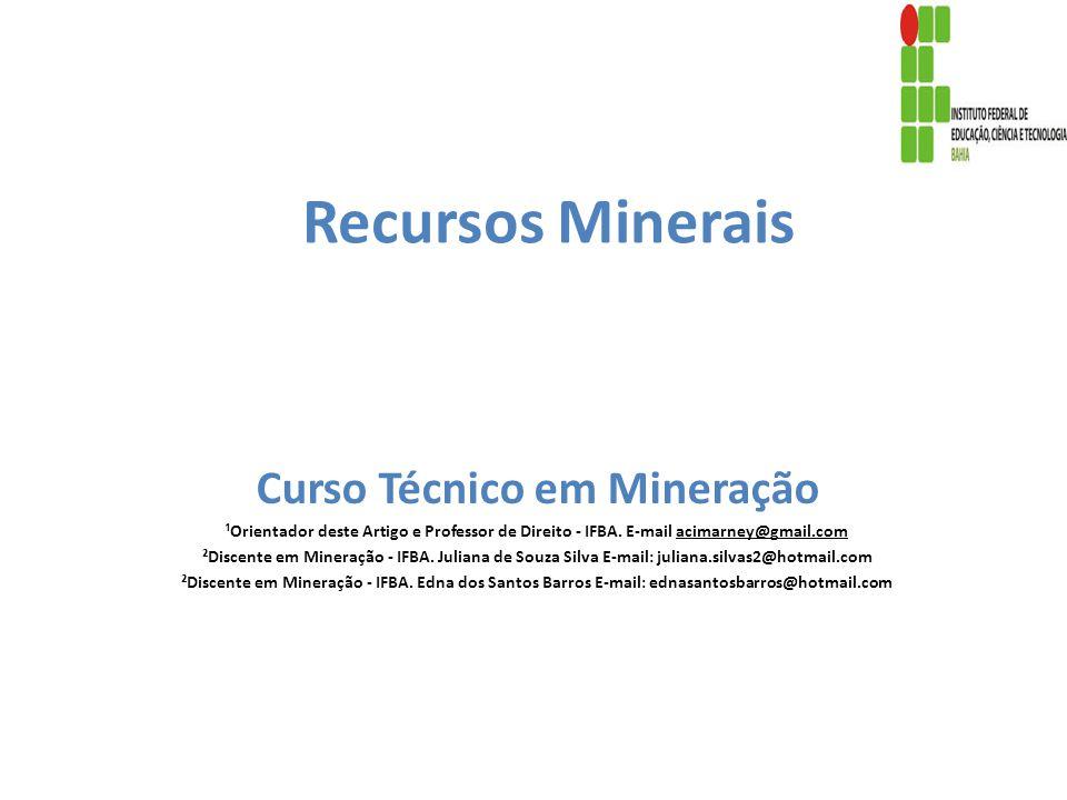 Recursos Minerais Curso Técnico em Mineração ¹Orientador deste Artigo e Professor de Direito - IFBA. E-mail acimarney@gmail.com ²Discente em Mineração