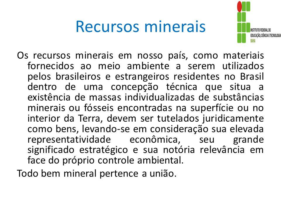 Recursos minerais Os recursos minerais em nosso país, como materiais fornecidos ao meio ambiente a serem utilizados pelos brasileiros e estrangeiros r