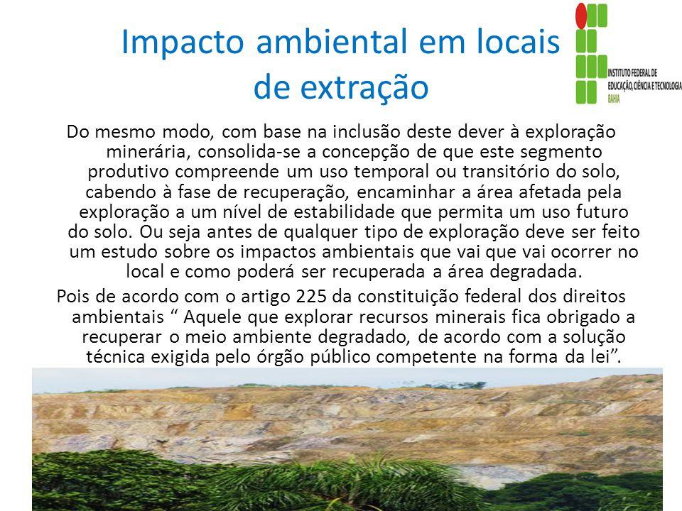Impacto ambiental em locais de extração Do mesmo modo, com base na inclusão deste dever à exploração minerária, consolida-se a concepção de que este s