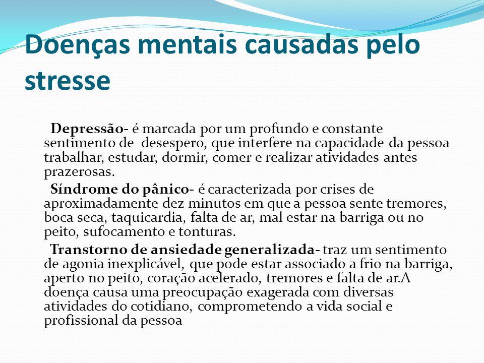 Doenças mentais causadas pelo stresse Depressão- é marcada por um profundo e constante sentimento de desespero, que interfere na capacidade da pessoa