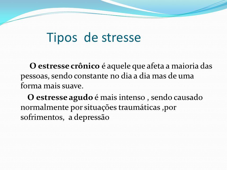 Tipos de stresse O estresse crônico é aquele que afeta a maioria das pessoas, sendo constante no dia a dia mas de uma forma mais suave. O estresse agu