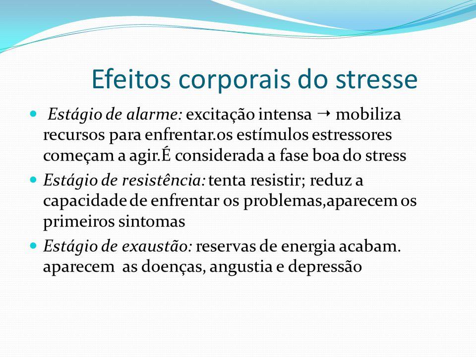 Efeitos corporais do stresse Estágio de alarme: excitação intensa  mobiliza recursos para enfrentar.os estímulos estressores começam a agir.É conside
