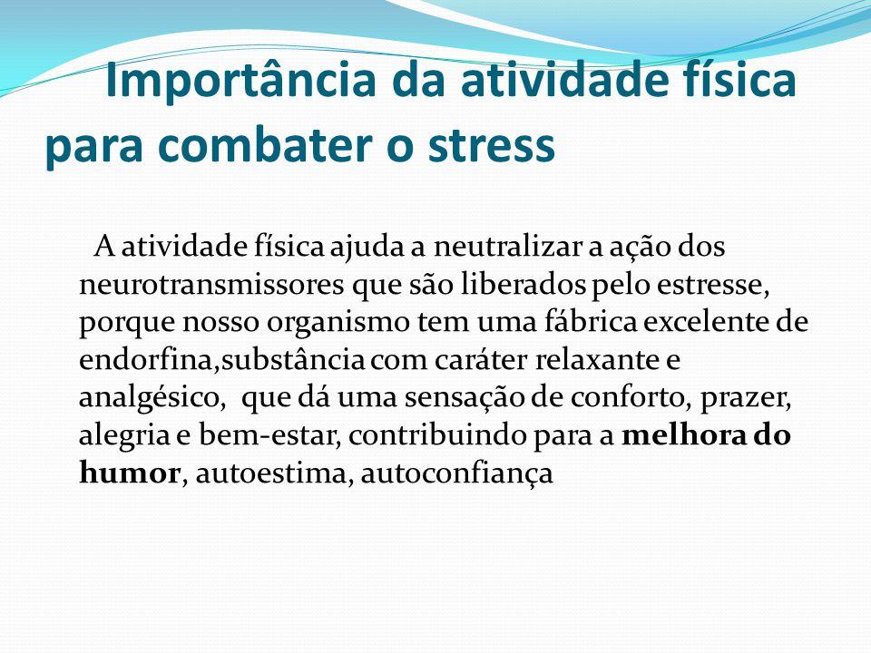 Importância da atividade física para combater o stress A atividade física ajuda a neutralizar a ação dos neurotransmissores que são liberados pelo est