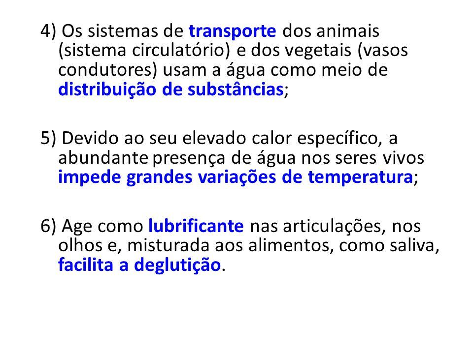 4) Os sistemas de transporte dos animais (sistema circulatório) e dos vegetais (vasos condutores) usam a água como meio de distribuição de substâncias
