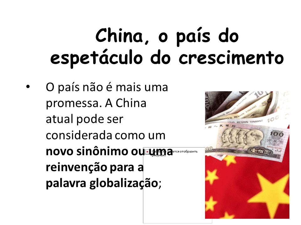 China, o país do espetáculo do crescimento O país não é mais uma promessa. A China atual pode ser considerada como um novo sinônimo ou uma reinvenção