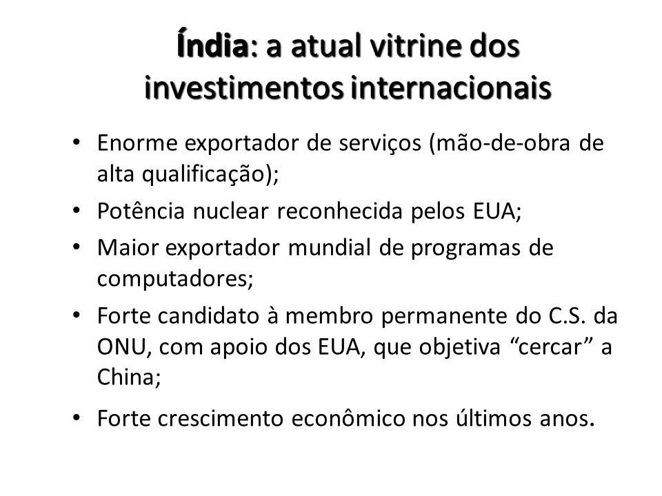 Índia: a atual vitrine dos investimentos internacionais Enorme exportador de serviços (mão-de-obra de alta qualificação); Potência nuclear reconhecida