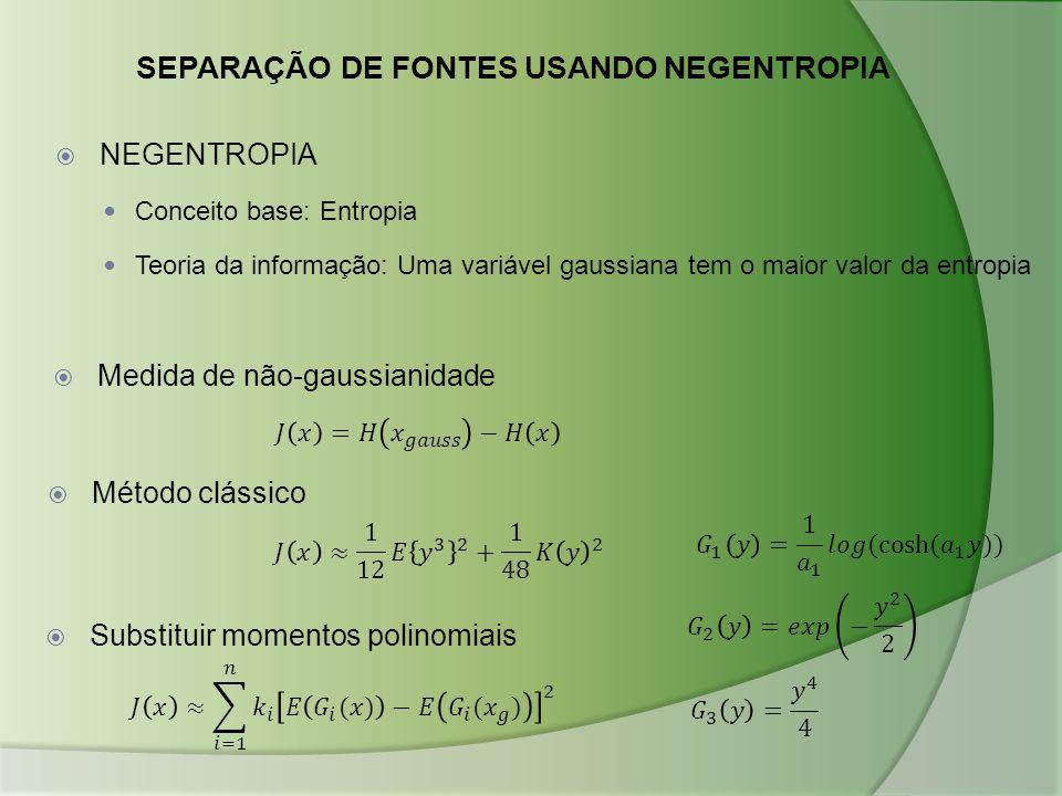  NEGENTROPIA Conceito base: Entropia Teoria da informação: Uma variável gaussiana tem o maior valor da entropia  Medida de não-gaussianidade  Métod
