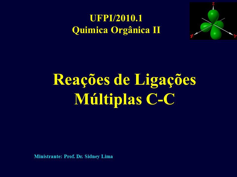  (ligante): HOMO  * (antiligante): LUMO 1. Alcenos: Estruturas e Reatividade