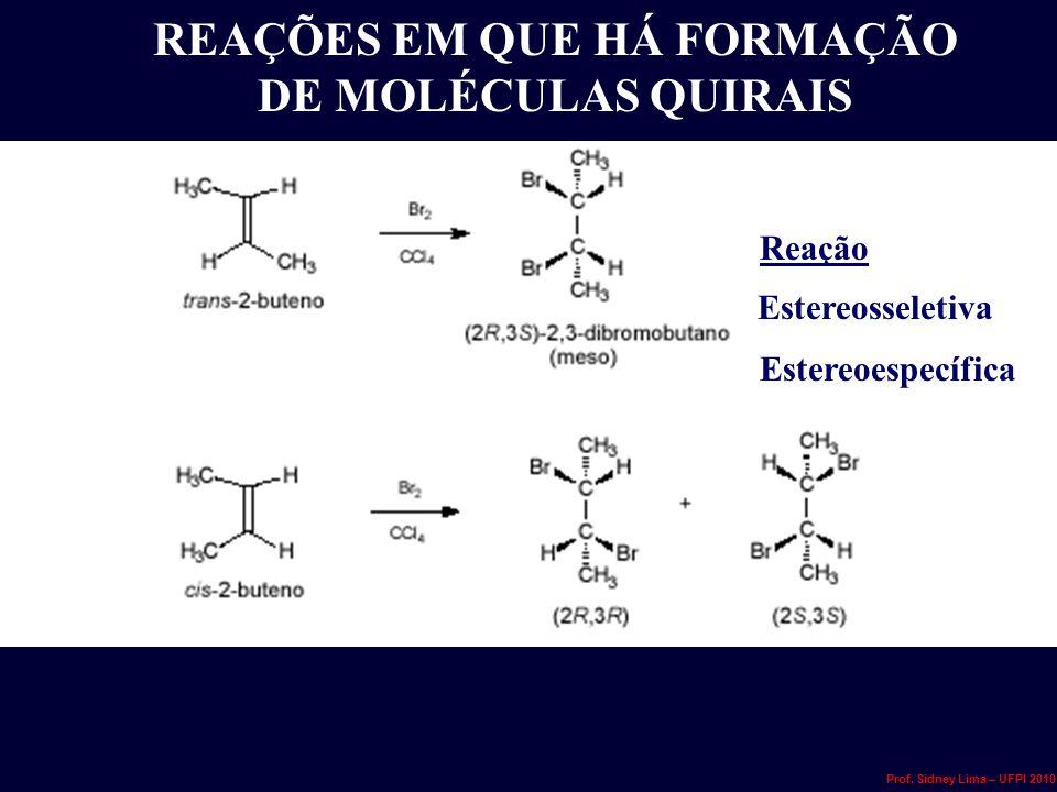 REAÇÕES EM QUE HÁ FORMAÇÃO DE MOLÉCULAS QUIRAIS Reação Estereoespecífica Estereosseletiva Prof. Sidney Lima – UFPI 2010