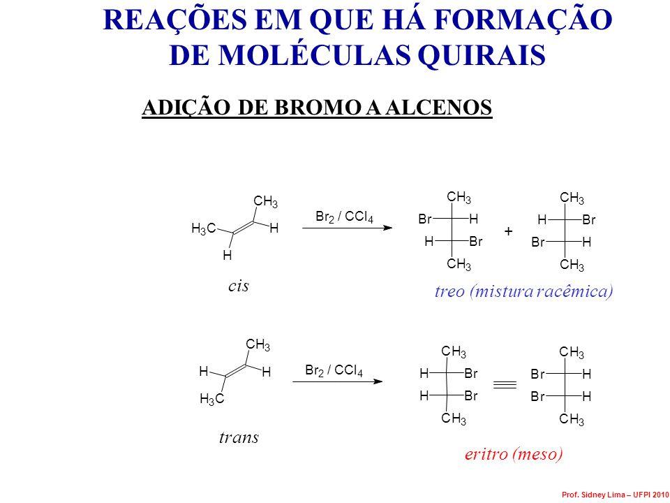 REAÇÕES EM QUE HÁ FORMAÇÃO DE MOLÉCULAS QUIRAIS ADIÇÃO DE BROMO A ALCENOS H H 3 C CH 3 H H 3 C H CH 3 H Br 2 / CCl 4 H CH 3 Br HBr CH 3 H CH 3 Br BrH
