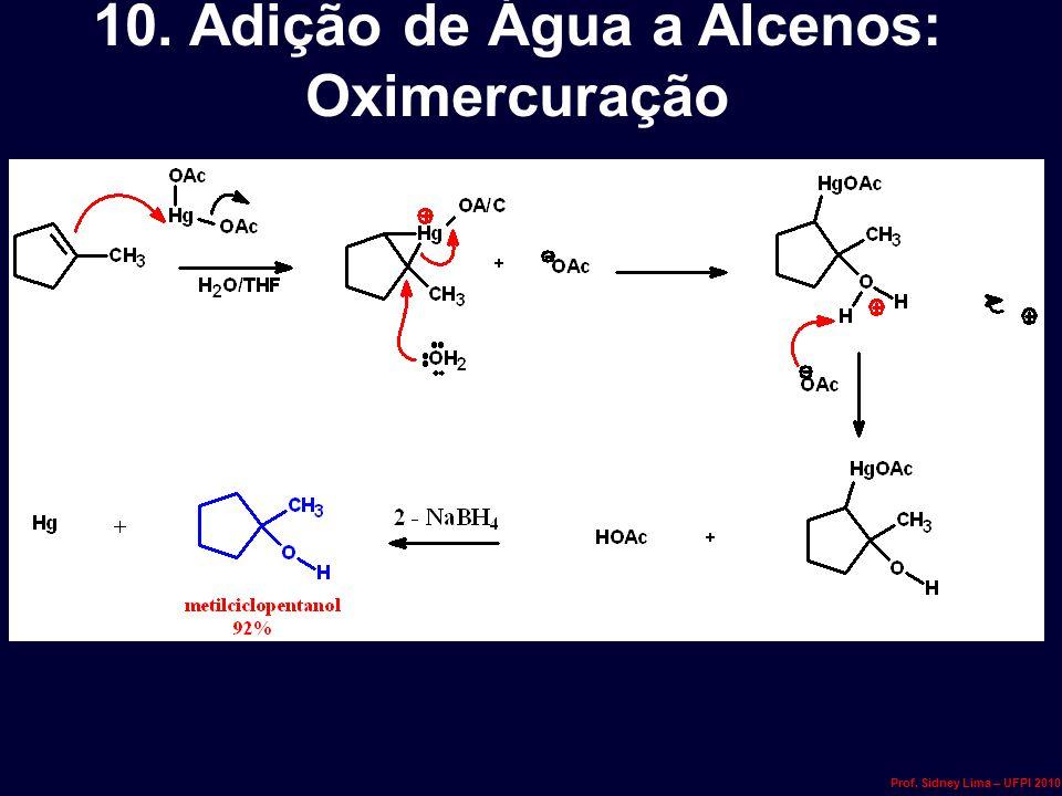 10. Adição de Água a Alcenos: Oximercuração Prof. Sidney Lima – UFPI 2010