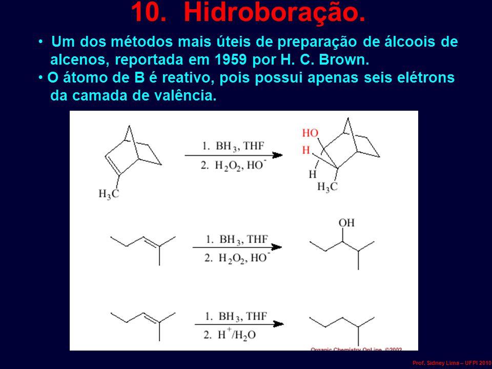 10. Hidroboração. Um dos métodos mais úteis de preparação de álcoois de alcenos, reportada em 1959 por H. C. Brown. O átomo de B é reativo, pois possu